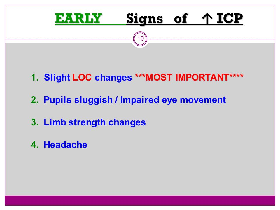 EARLY Signs of ↑ ICP Slight LOC changes ***MOST IMPORTANT****