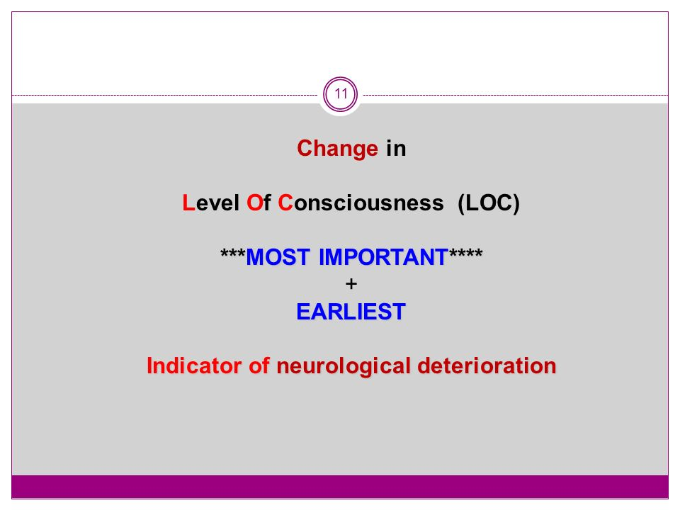 Level Of Consciousness (LOC) ***MOST IMPORTANT**** + EARLIEST