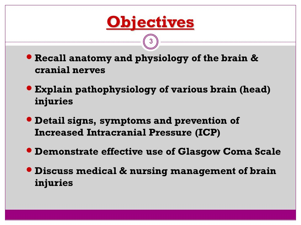 Objectives Recall anatomy and physiology of the brain & cranial nerves