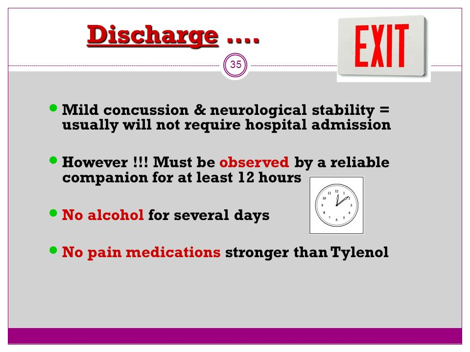 Discharge ….Mild concussion & neurological stability = usually will not require hospital admission.