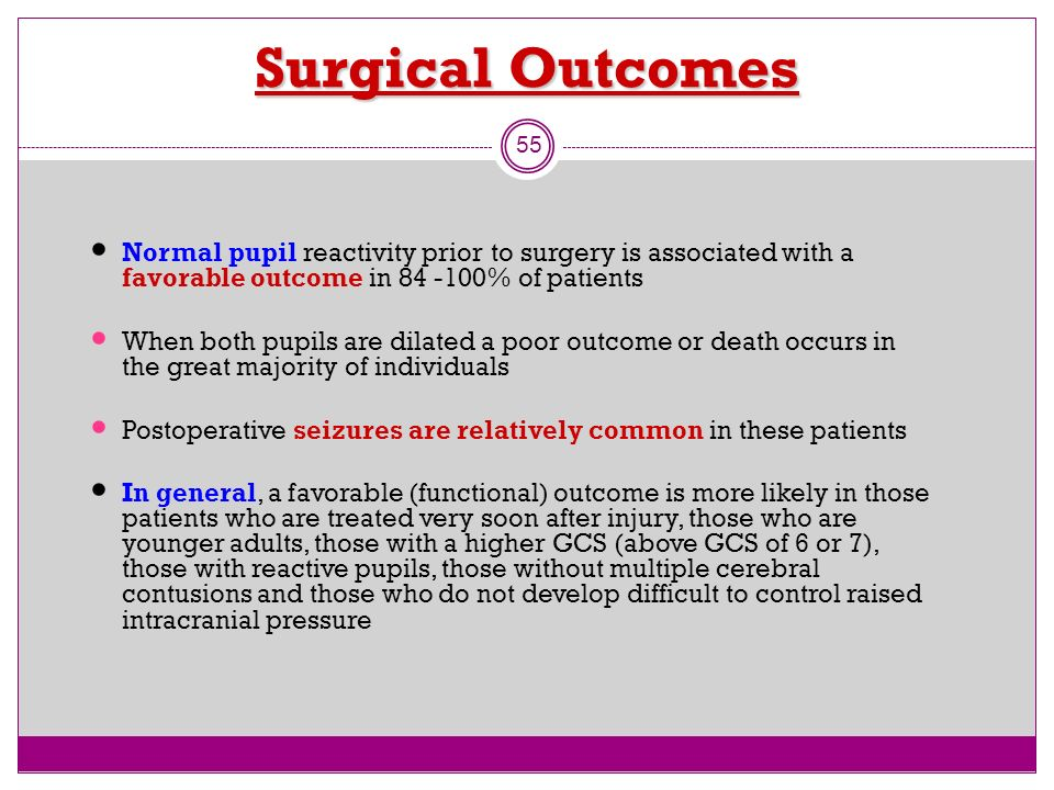 Surgical Outcomes Normal pupil reactivity prior to surgery is associated with a favorable outcome in 84 -100% of patients.