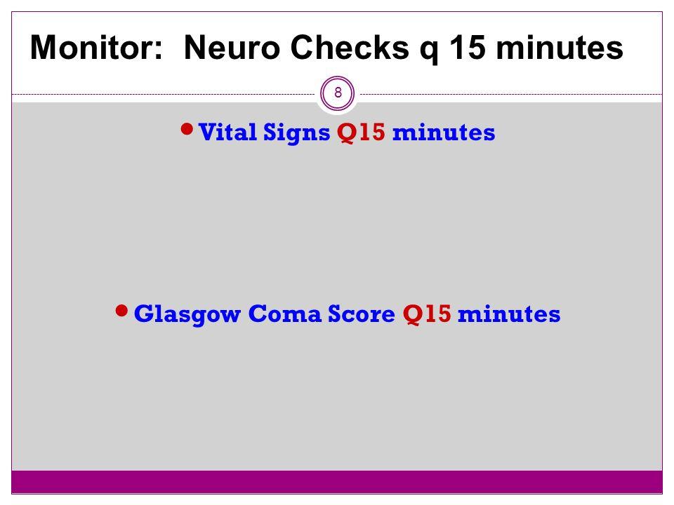 8 glasgow coma score q15 minutes monitor neuro checks