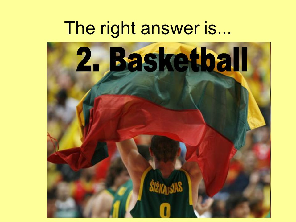 The right answer is... 2. Basketball