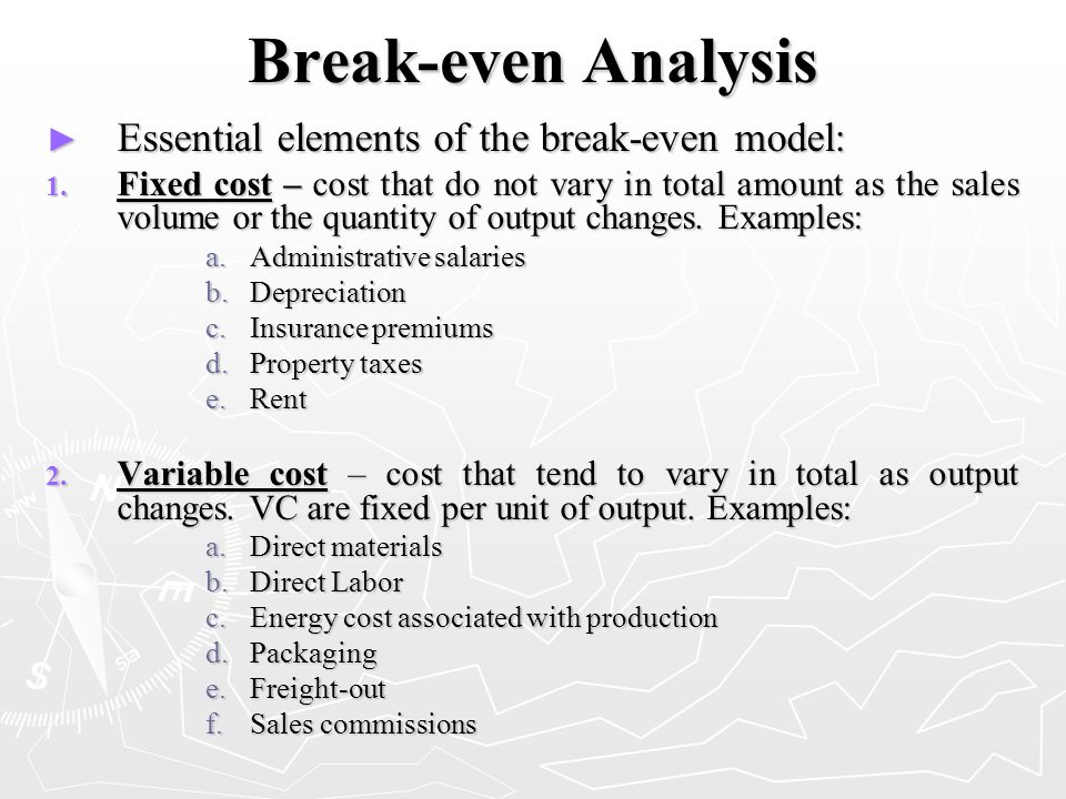 Break-even Analysis Essential elements of the break-even model:
