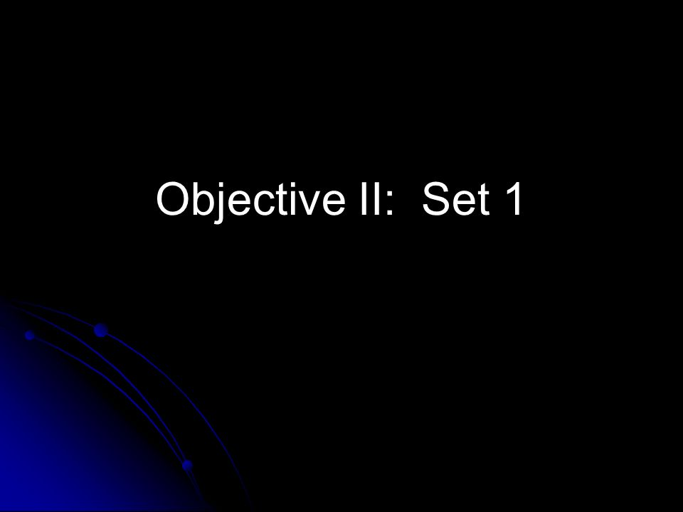 Objective II: Set 1