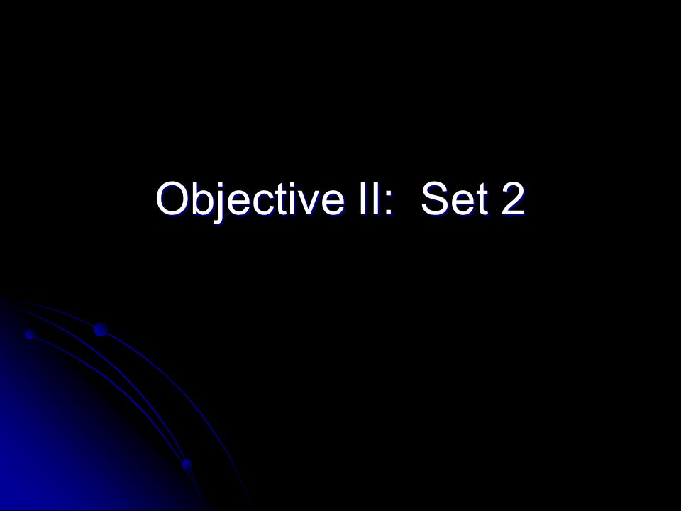 Objective II: Set 2