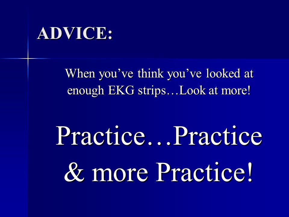 Practice…Practice & more Practice! ADVICE: