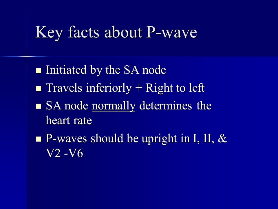 Key facts about P-wave Initiated by the SA node