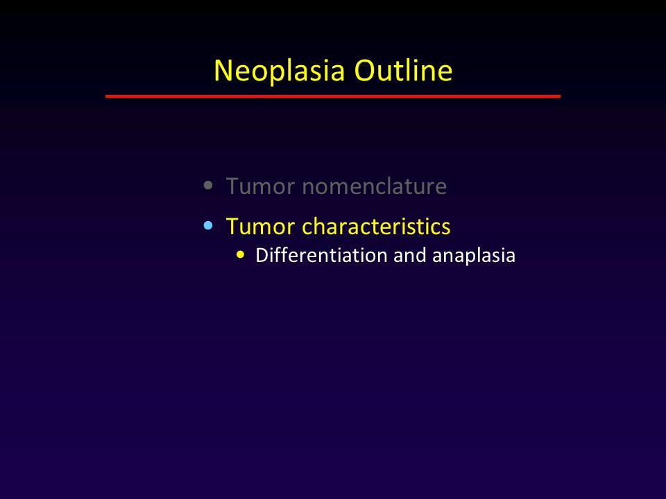Neoplasia Outline Tumor nomenclature Tumor characteristics