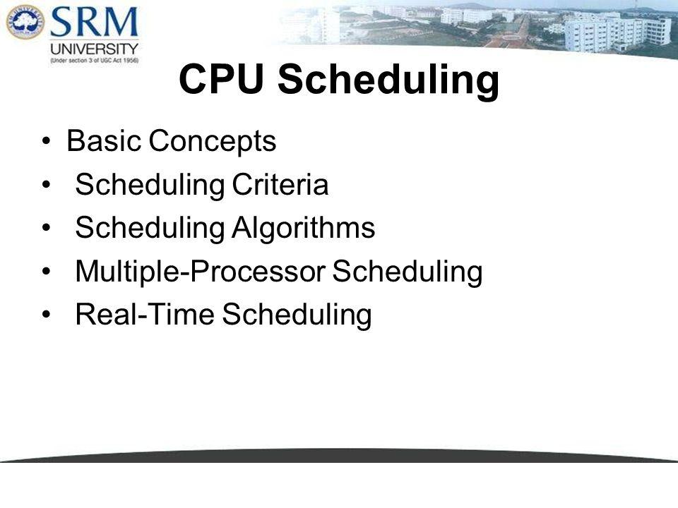 CPU Scheduling Basic Concepts Scheduling Criteria