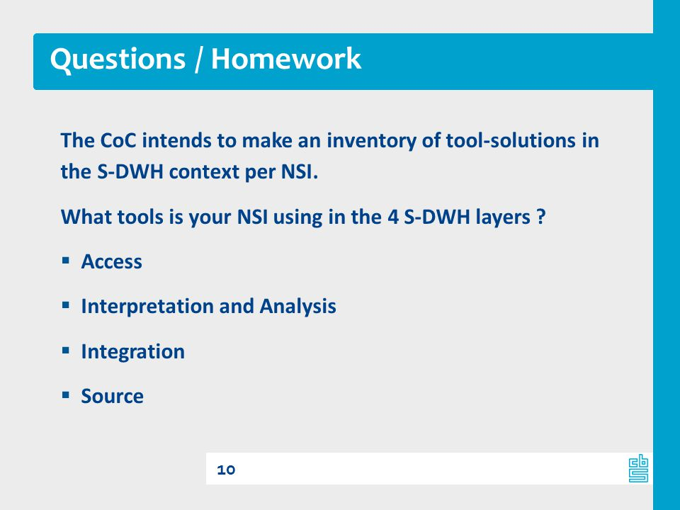 Questions / Homework The CoC intends to make an inventory of tool-solutions in the S-DWH context per NSI.