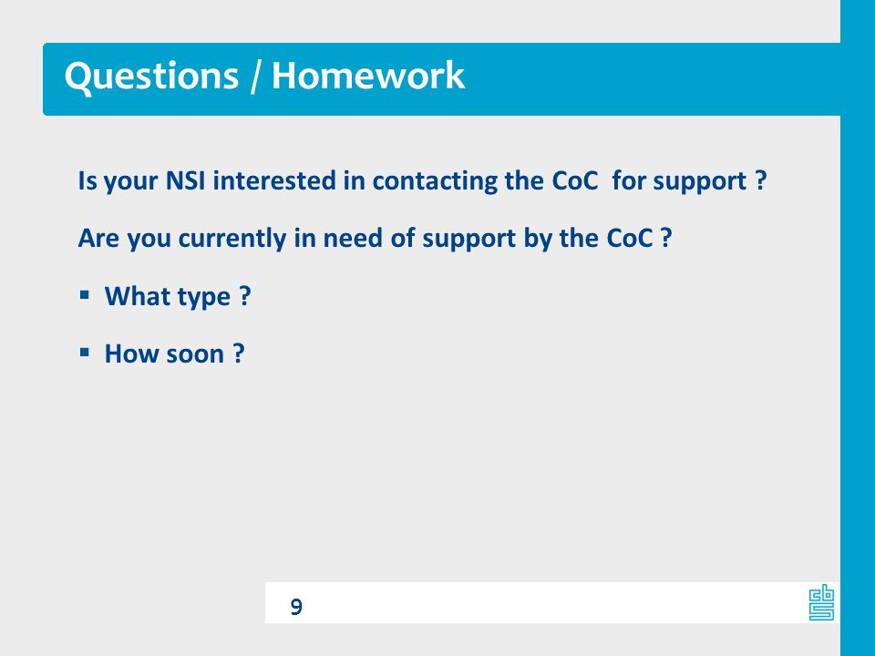 Questions / Homework Is your NSI interested in contacting the CoC for support Are you currently in need of support by the CoC