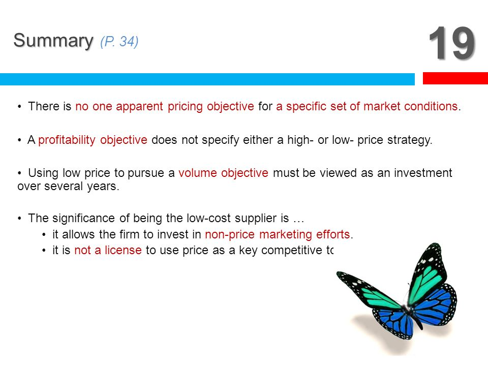 19 Summary (P. 34) There is no one apparent pricing objective for a specific set of market conditions.