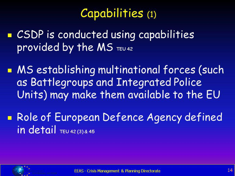 Capabilities (1) CSDP is conducted using capabilities provided by the MS TEU 42.