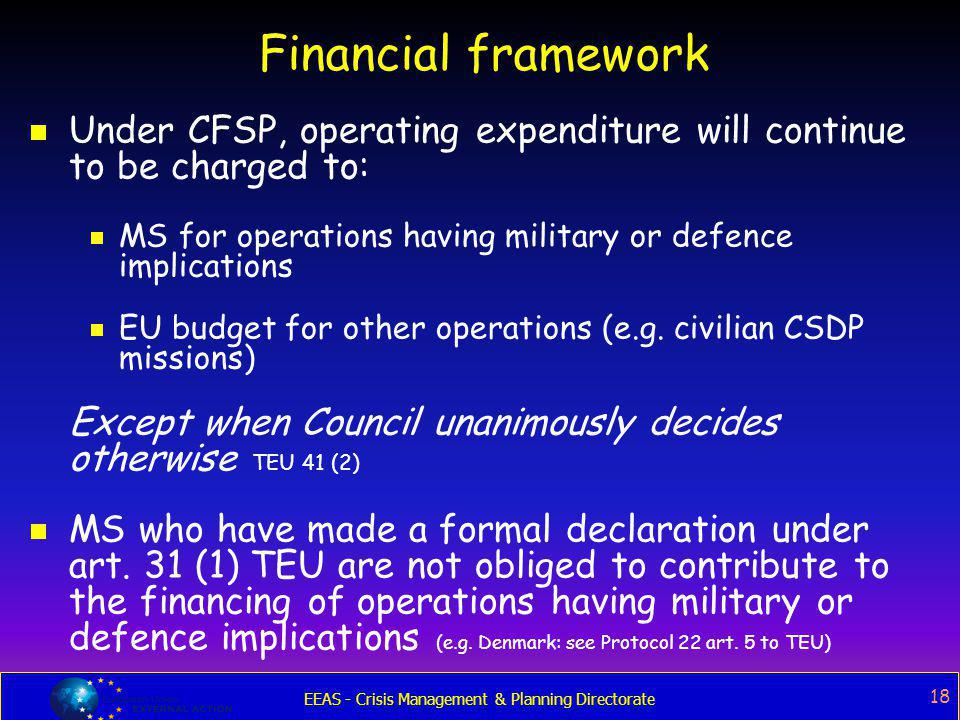 Financial framework Under CFSP, operating expenditure will continue to be charged to: MS for operations having military or defence implications.