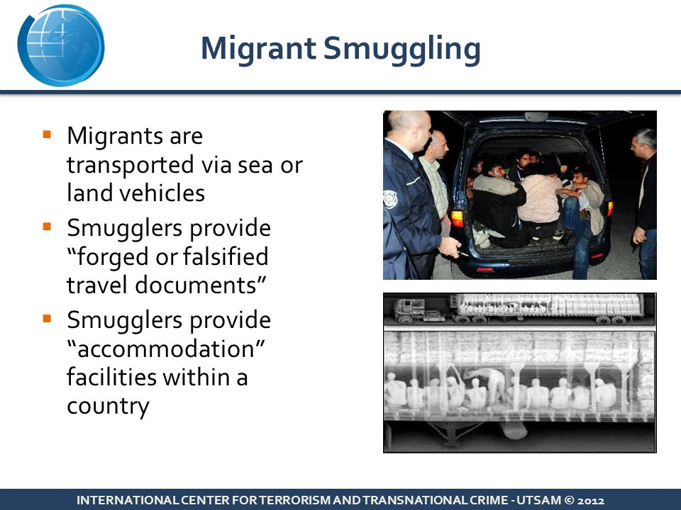 Migrant Smuggling Migrants are transported via sea or land vehicles