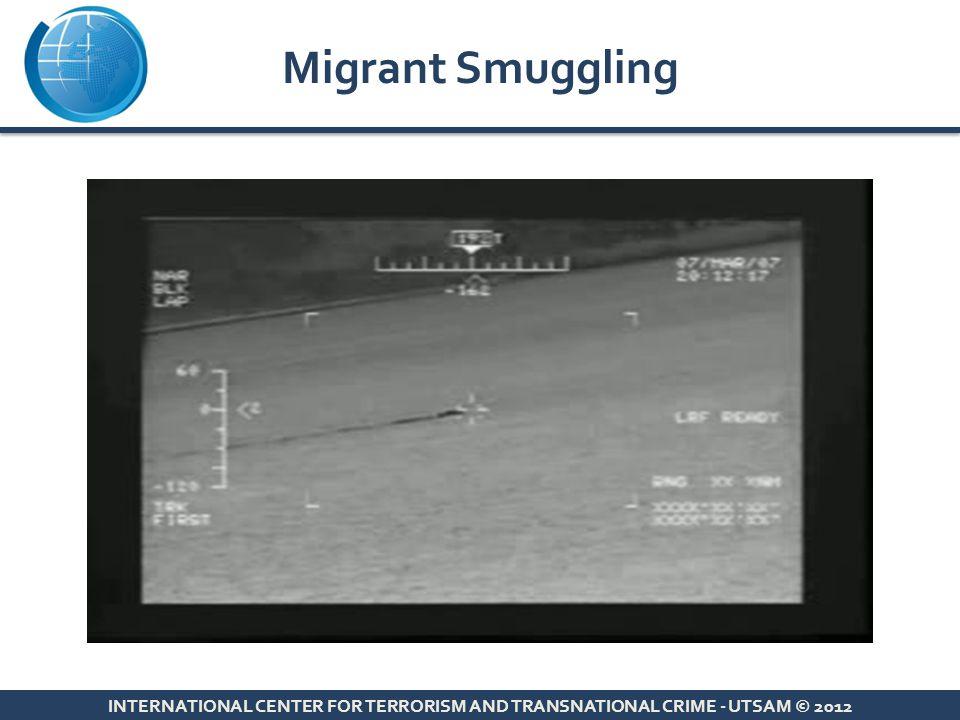 Migrant Smuggling INTERNATIONAL CENTER FOR TERRORISM AND TRANSNATIONAL CRIME - UTSAM © 2012