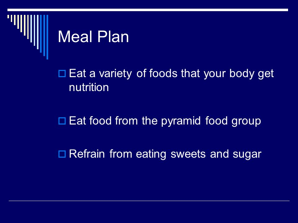 Meal Plan Eat a variety of foods that your body get nutrition