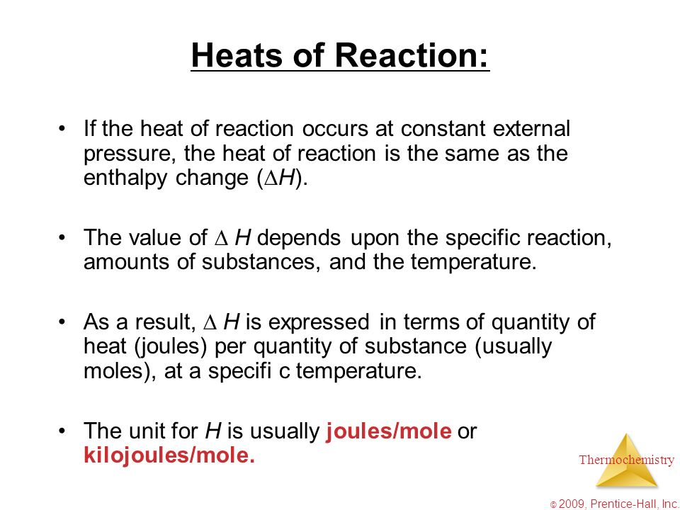 Heats of Reaction: If the heat of reaction occurs at constant external pressure, the heat of reaction is the same as the enthalpy change (H).
