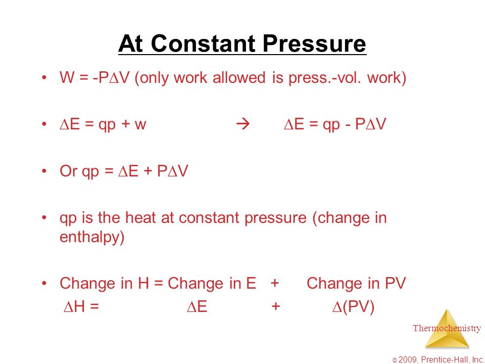 At Constant Pressure W = -PV (only work allowed is press.-vol. work)