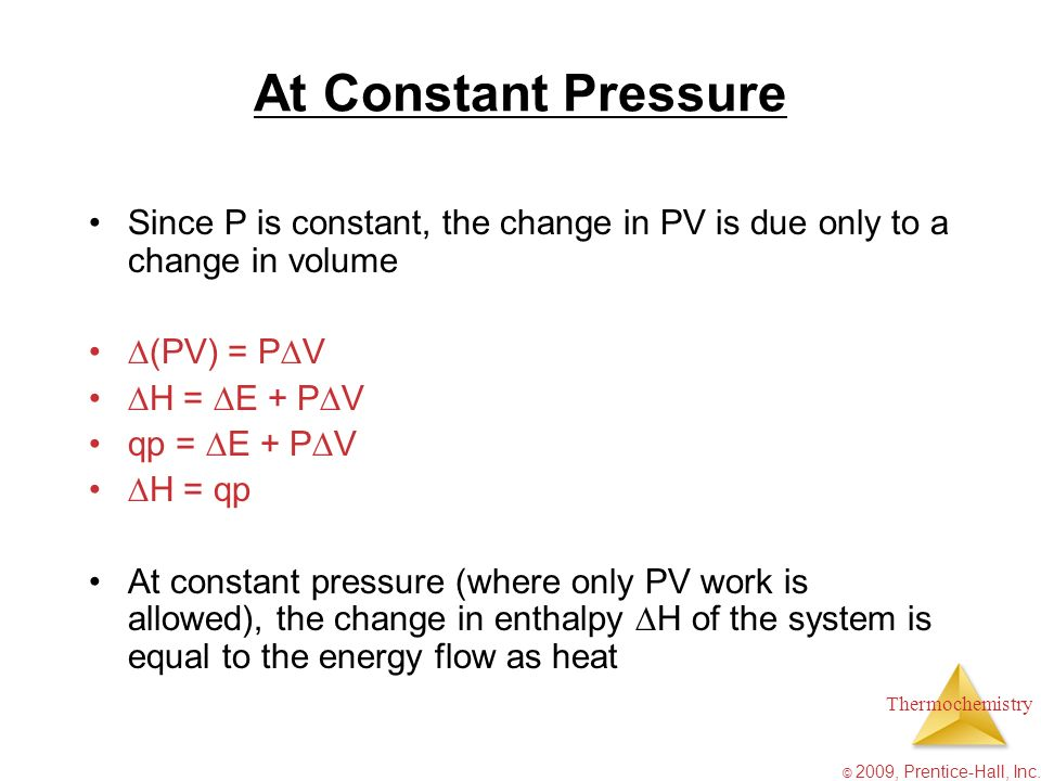 At Constant Pressure Since P is constant, the change in PV is due only to a change in volume. (PV) = PV.
