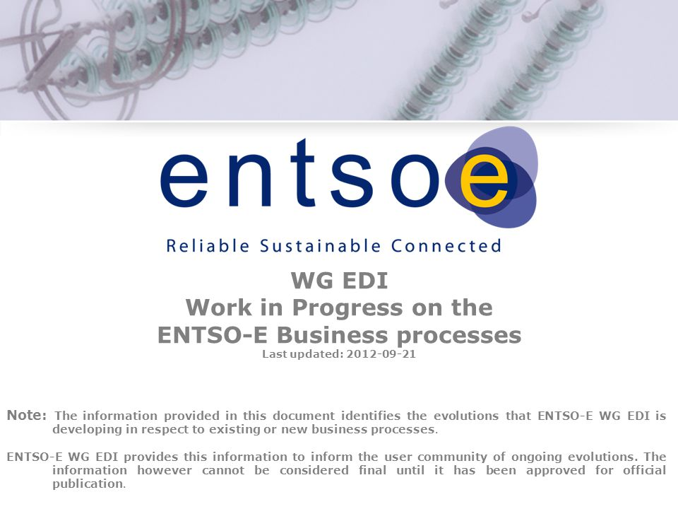 WG EDI Work in Progress on the ENTSO-E Business processes Last updated: 2012-09-21.