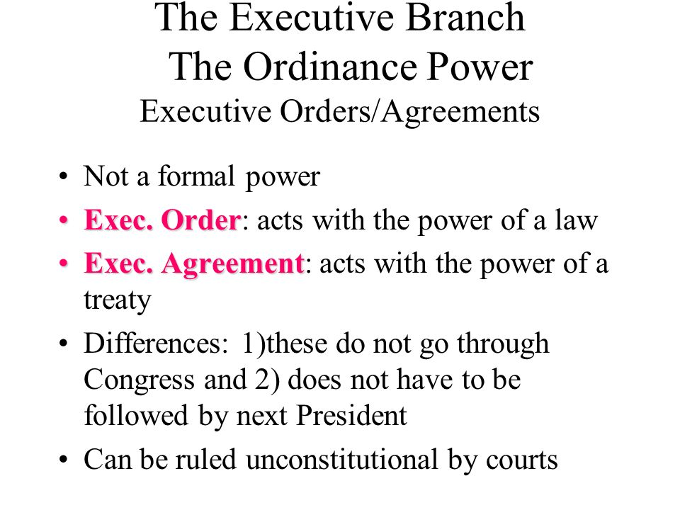 The Executive Branch The Ordinance Power Executive Orders/Agreements