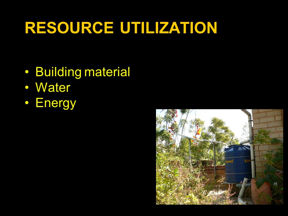 RESOURCE UTILIZATION Building material Water Energy