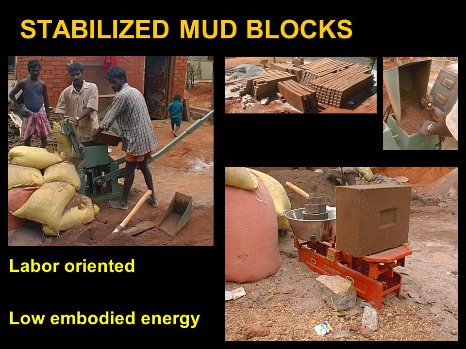 STABILIZED MUD BLOCKS Labor oriented Low embodied energy
