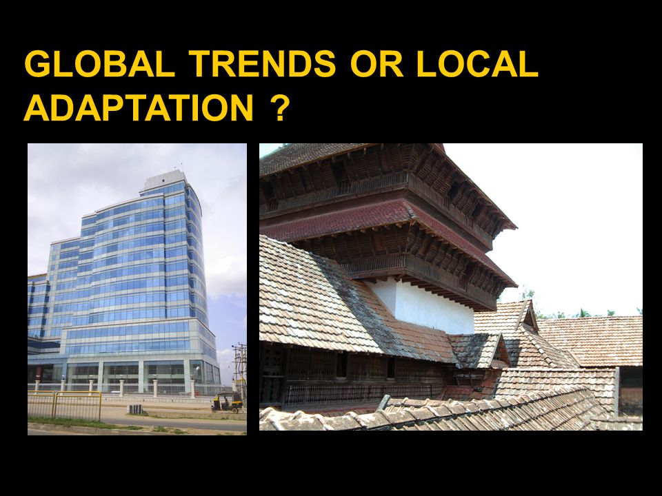 GLOBAL TRENDS OR LOCAL ADAPTATION