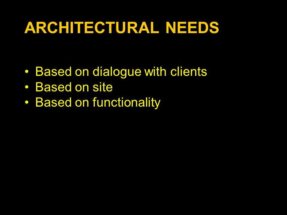 ARCHITECTURAL NEEDS Based on dialogue with clients Based on site
