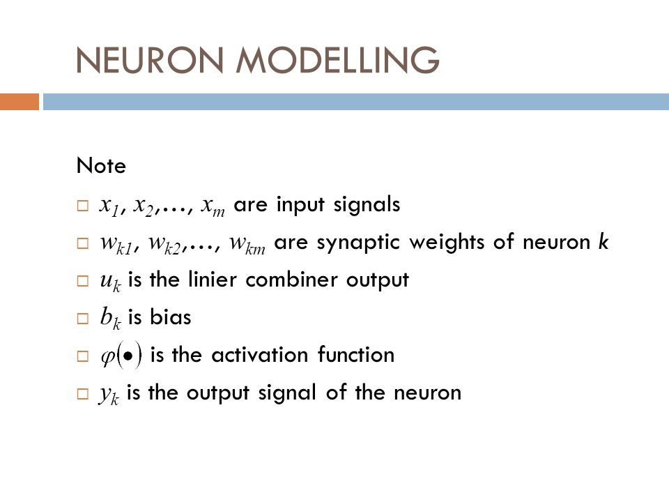 NEURON MODELLING Note x1, x2,…, xm are input signals