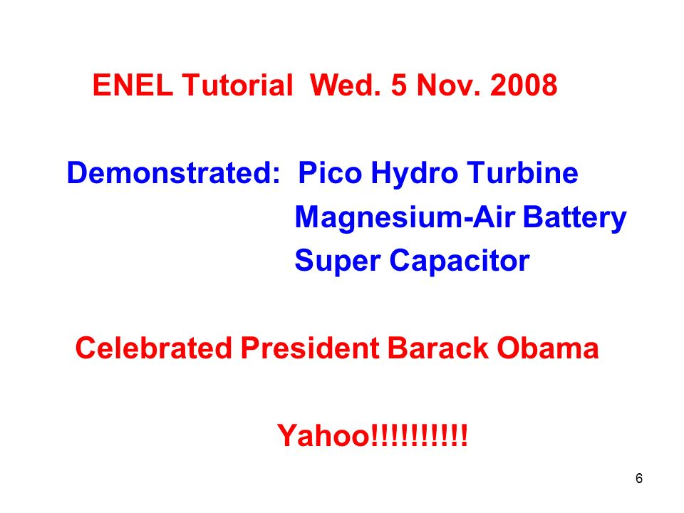 ENEL Tutorial Wed. 5 Nov. 2008 Demonstrated: Pico Hydro Turbine. Magnesium-Air Battery. Super Capacitor.