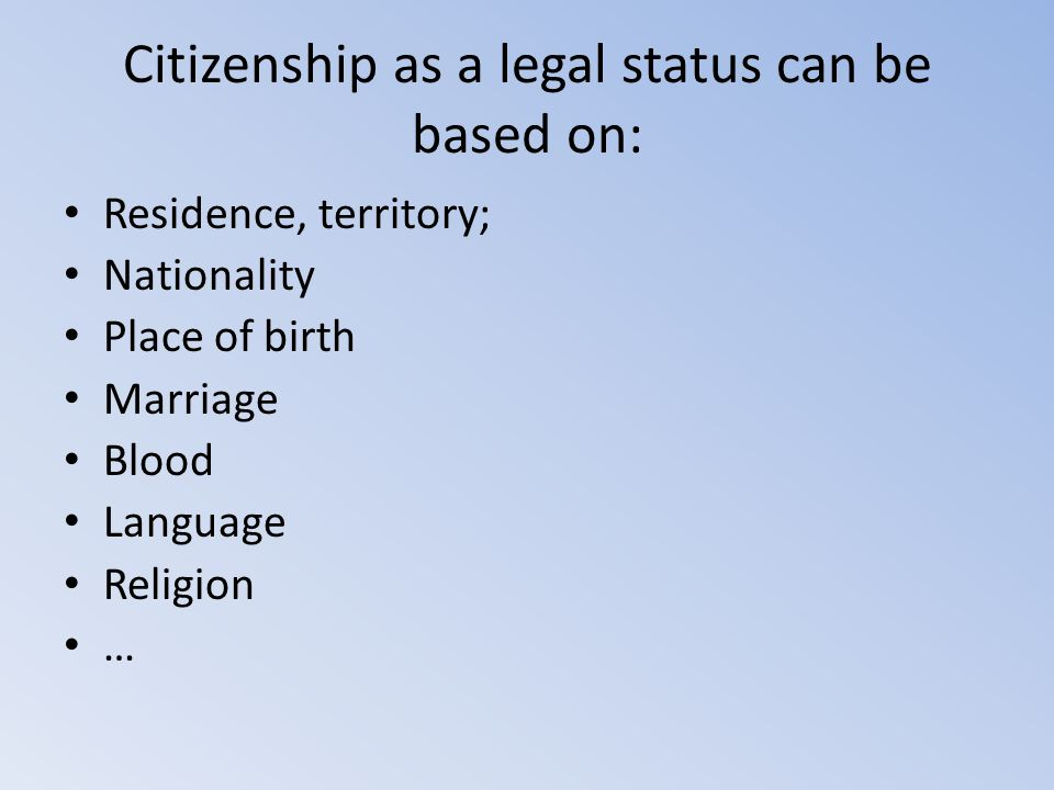 Citizenship as a legal status can be based on: