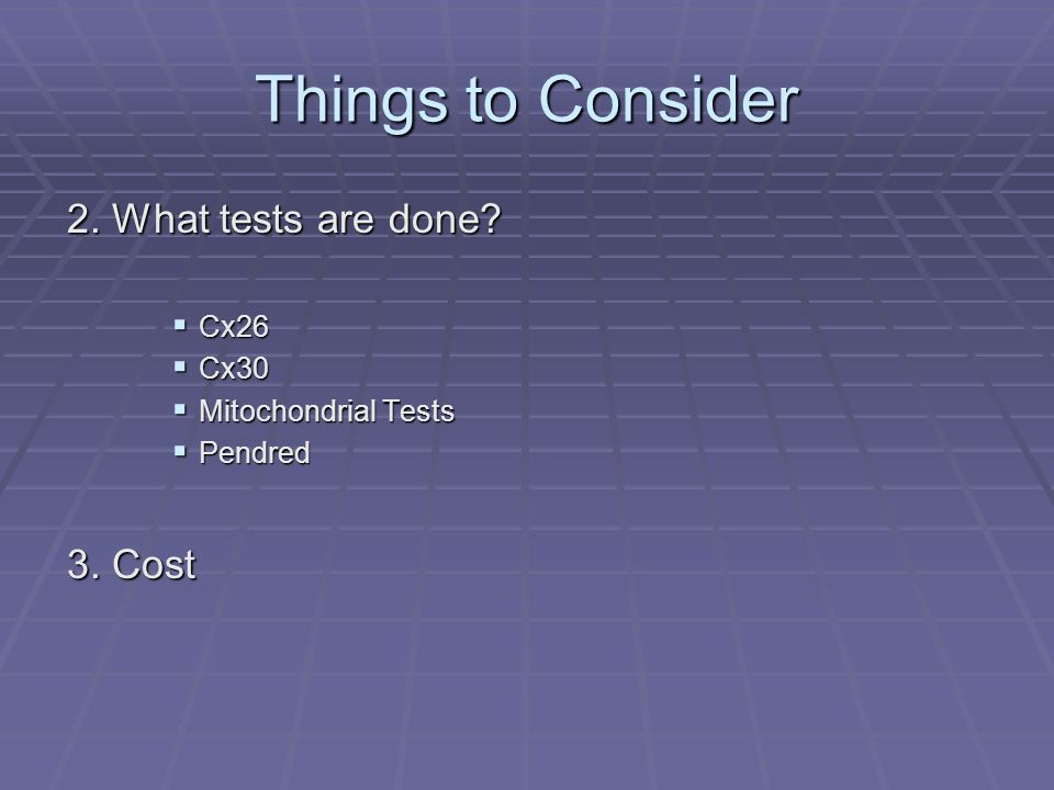Things to Consider 2. What tests are done 3. Cost Cx26 Cx30