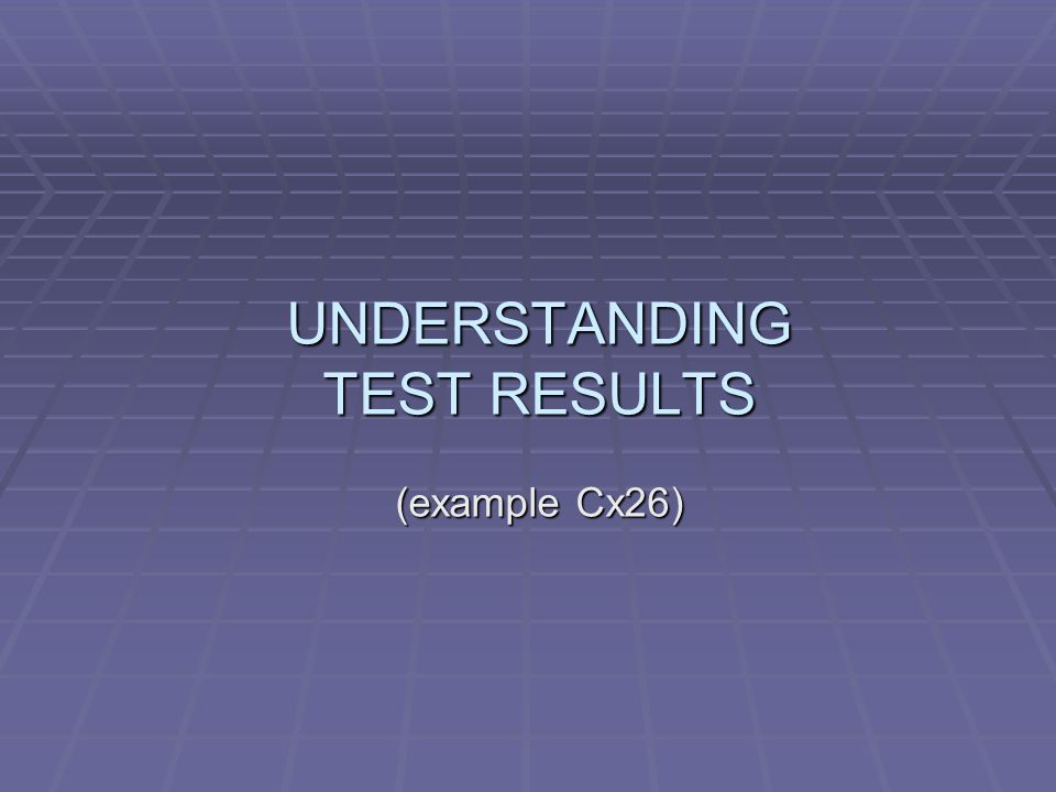 UNDERSTANDING TEST RESULTS (example Cx26)