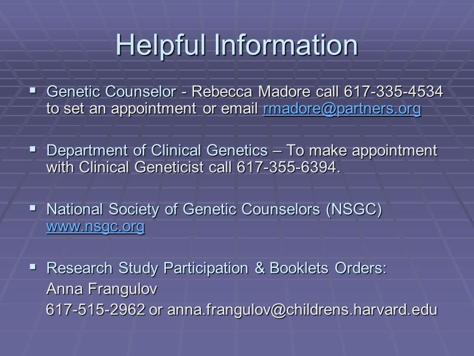 Helpful Information Genetic Counselor - Rebecca Madore call 617-335-4534 to set an appointment or email rmadore@partners.org.