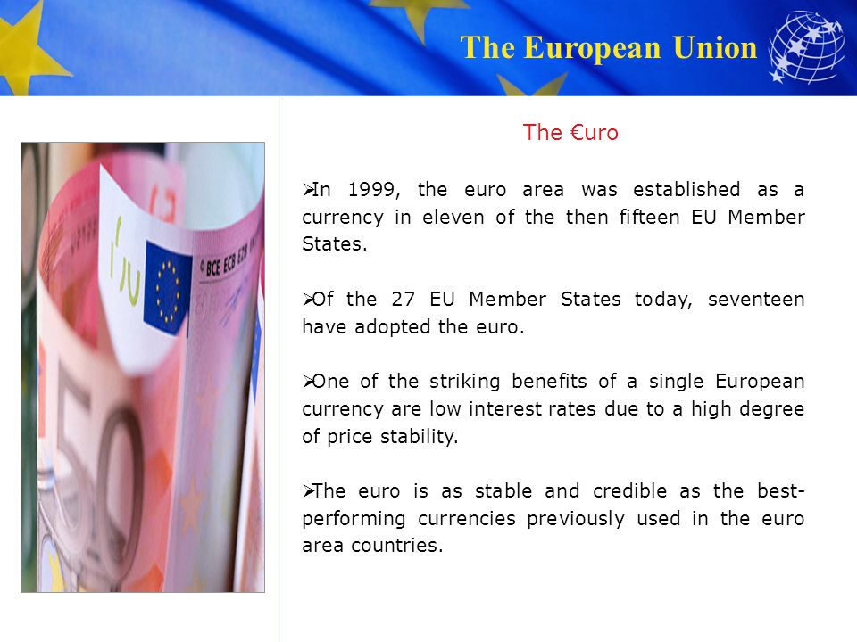 The €uro In 1999, the euro area was established as a currency in eleven of the then fifteen EU Member States.