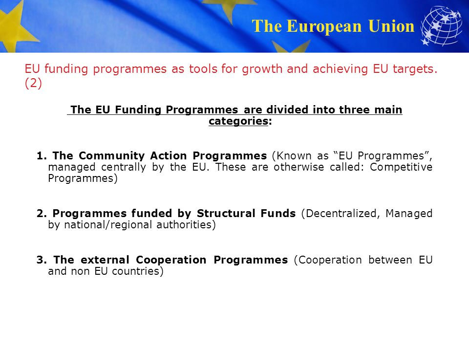 The EU Funding Programmes are divided into three main categories: