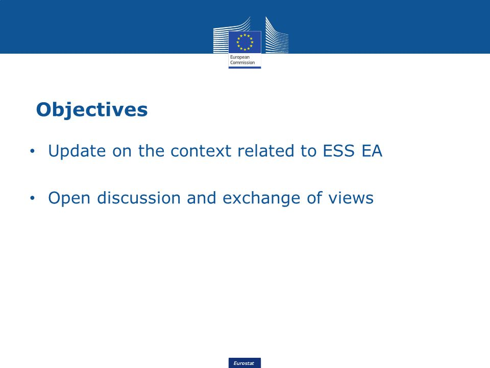 Objectives Update on the context related to ESS EA Open discussion and exchange of views