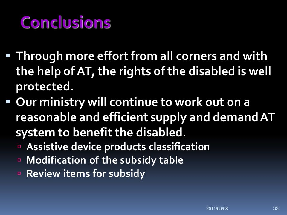 Conclusions Through more effort from all corners and with the help of AT, the rights of the disabled is well protected.
