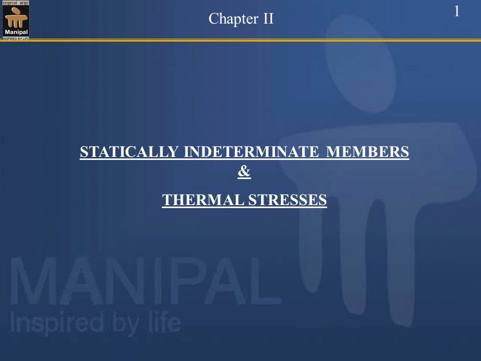 STATICALLY INDETERMINATE MEMBERS &