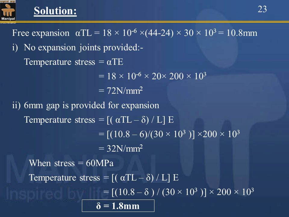 Solution: 23. Free expansion αTL = 18 × 10-6 ×(44-24) × 30 × 103 = 10.8mm. No expansion joints provided:-