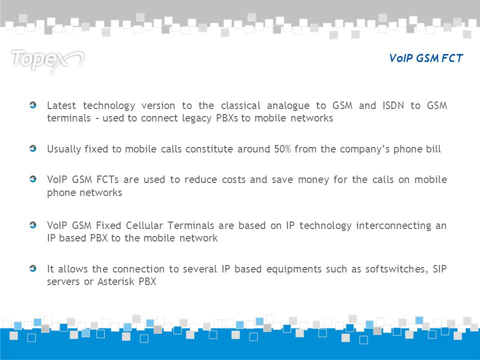 VoIP GSM FCT Latest technology version to the classical analogue to GSM and ISDN to GSM terminals – used to connect legacy PBXs to mobile networks.