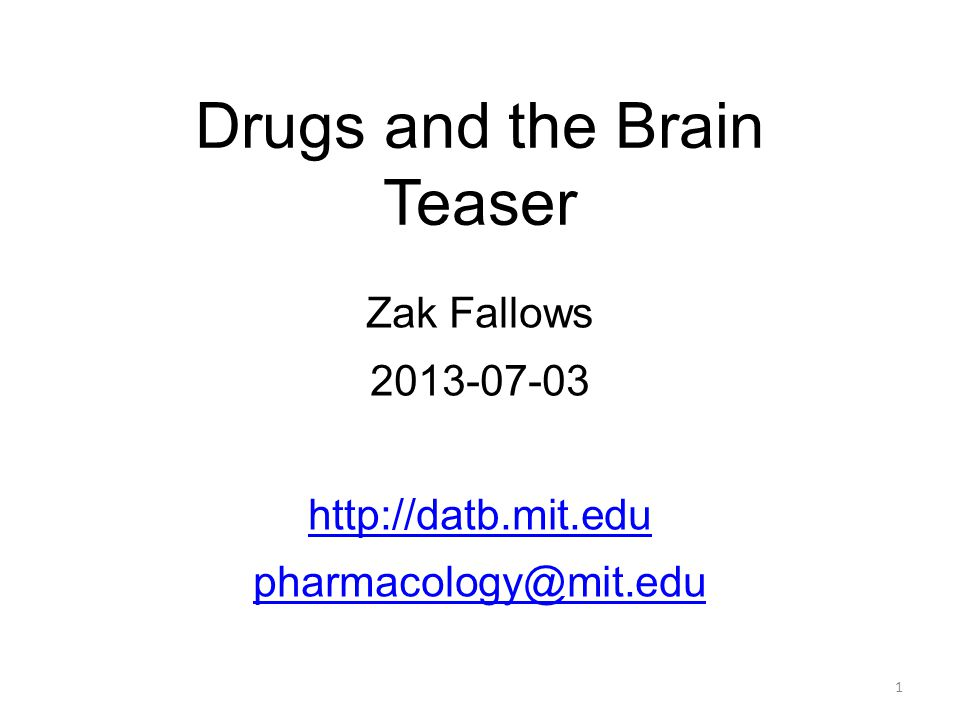 Drugs and the Brain Teaser Zak Fallows 2013-07-03 http://datb.mit.edu