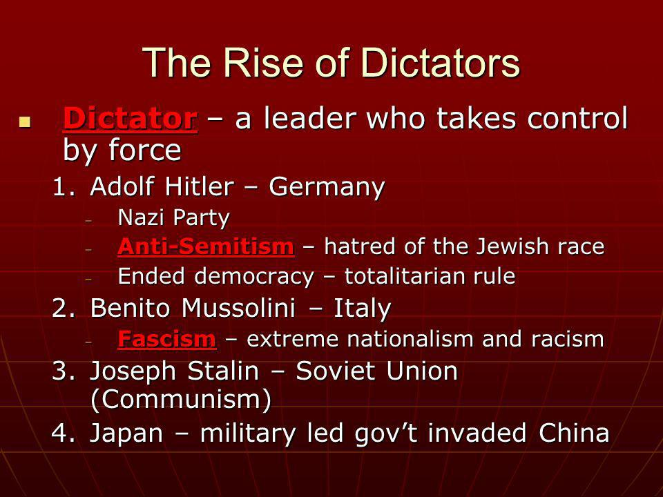 The Rise of Dictators Dictator – a leader who takes control by force