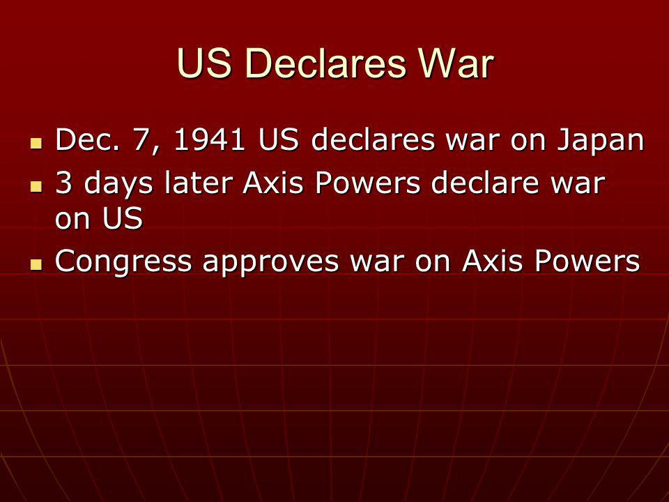 US Declares War Dec. 7, 1941 US declares war on Japan