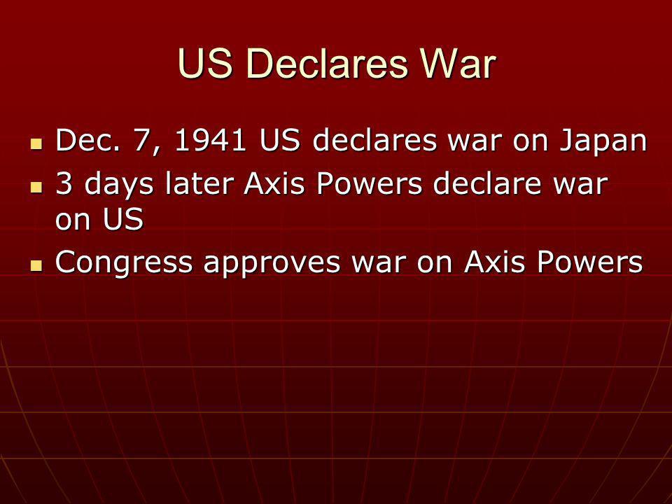 US Declares War Dec. 7, 1941 US declares war on Japan