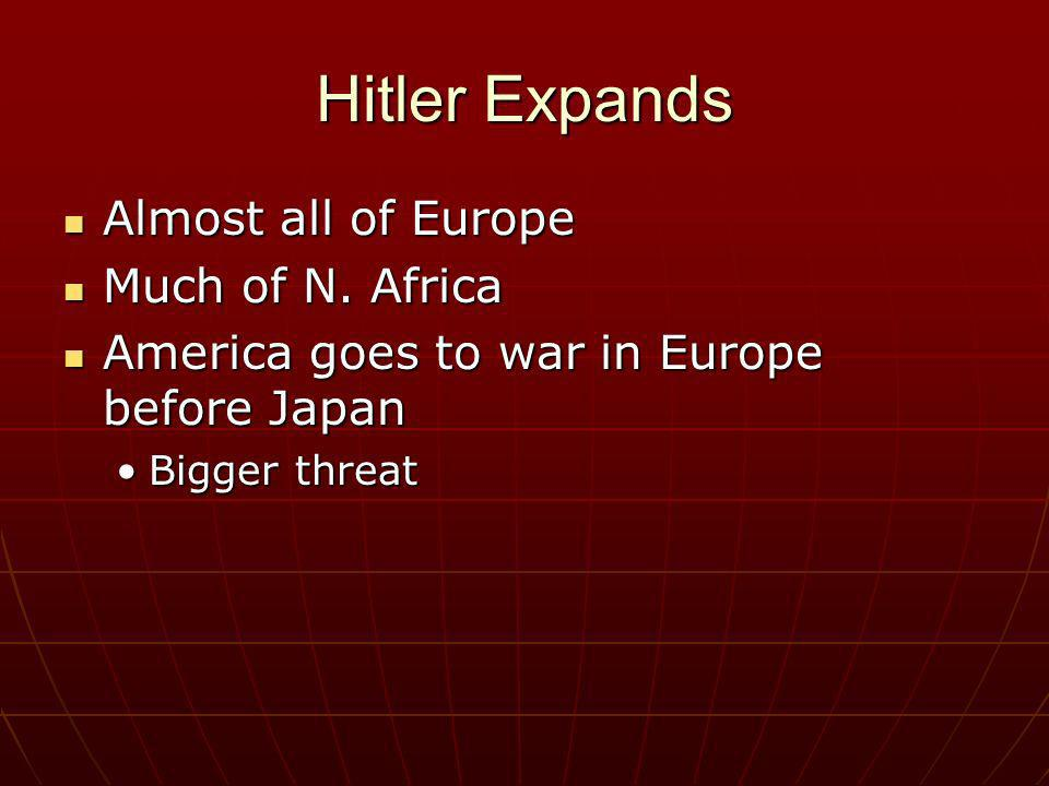 Hitler Expands Almost all of Europe Much of N. Africa