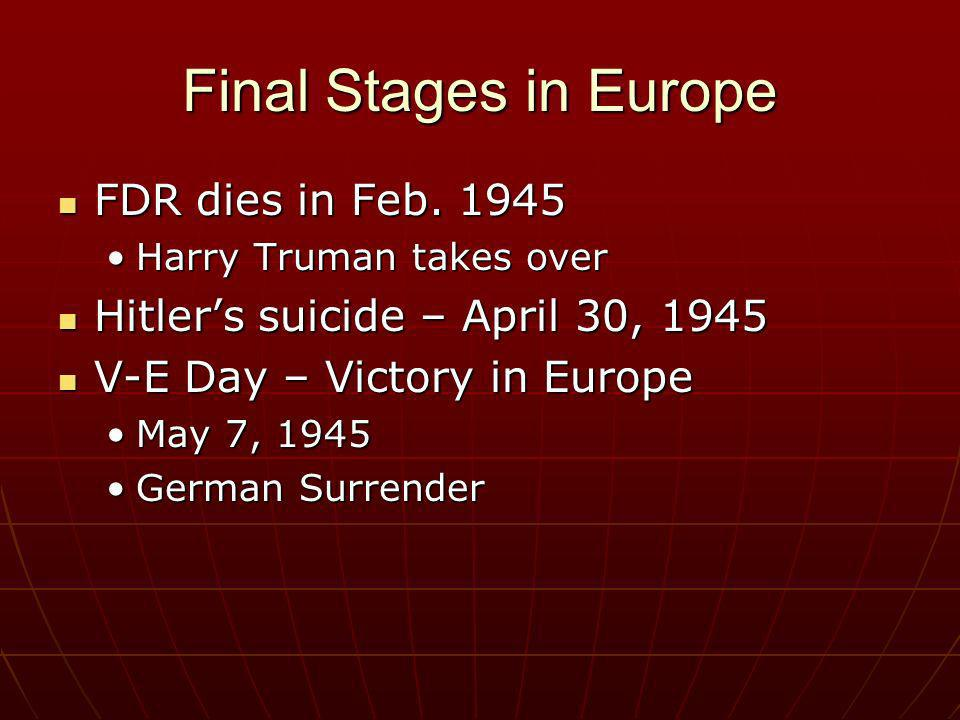 Final Stages in Europe FDR dies in Feb. 1945